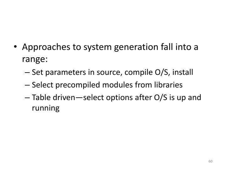 Approaches to system generation fall into a range: