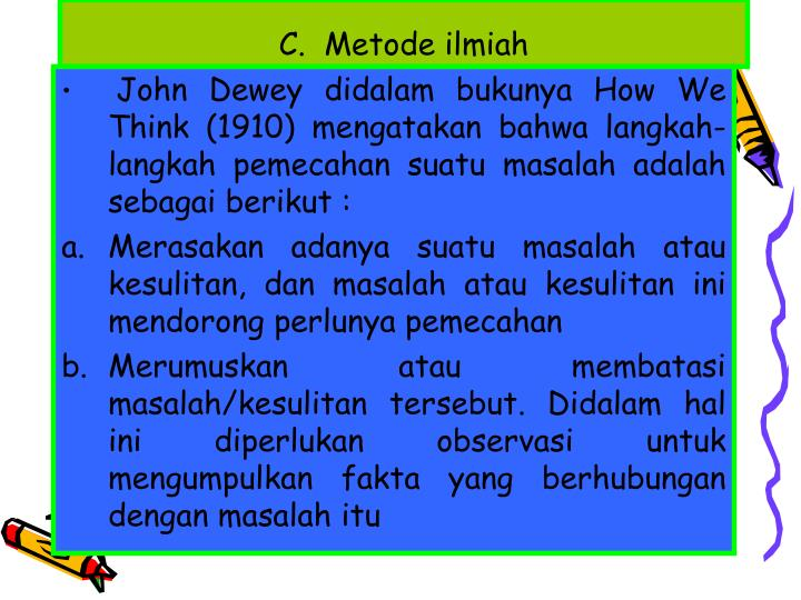 C.  Metode ilmiah