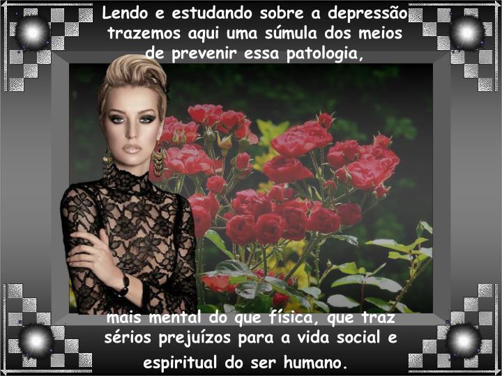 Lendo e estudando sobre a depressão trazemos aqui uma súmula dos meios de prevenir essa patologia,