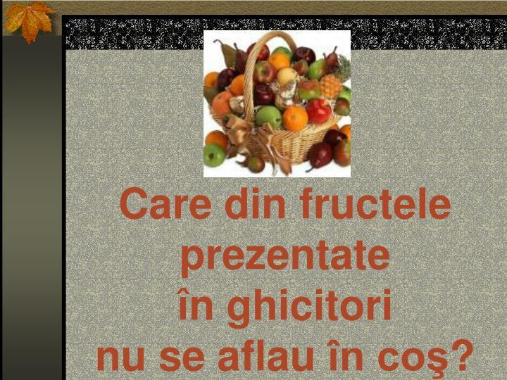 Care din fructele