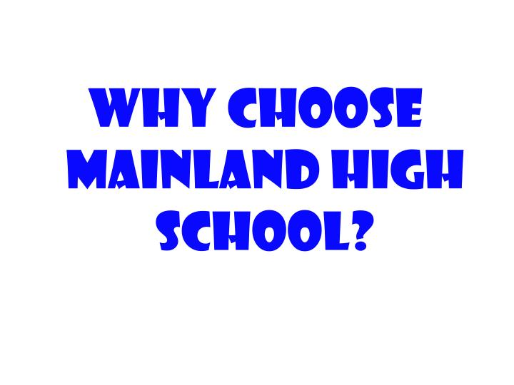 WHY CHOOSE MAINLAND HIGH SCHOOL?