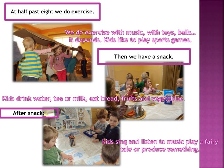 We do exercise with music, with toys, balls…