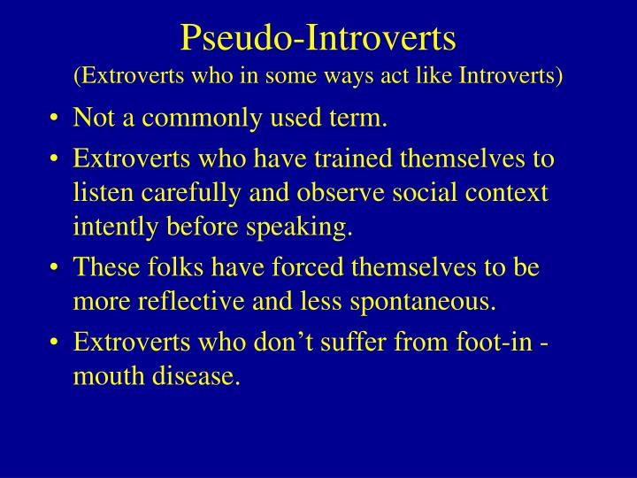 Pseudo-Introverts