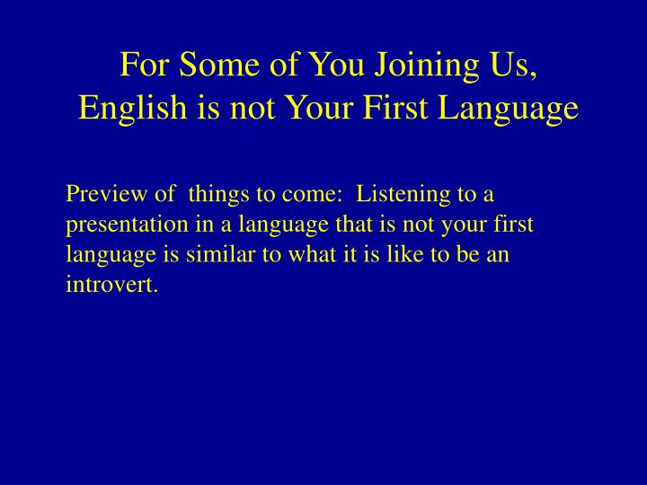 For Some of You Joining Us, English is not Your First Language