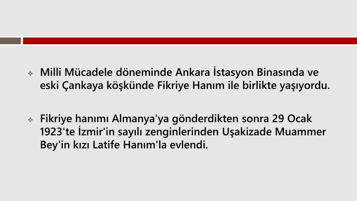 Milli Mcadele dneminde Ankara stasyon Binasnda ve eski ankaya kkndeFikriye Hanmile birlikte yayordu.