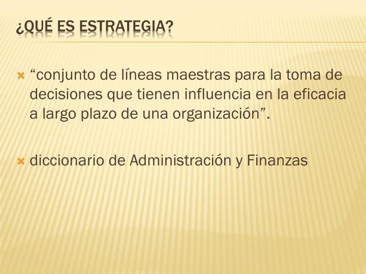 """""""conjunto de líneas maestras para la toma de decisiones que tienen influencia en la eficacia a largo plazo de una organización""""."""