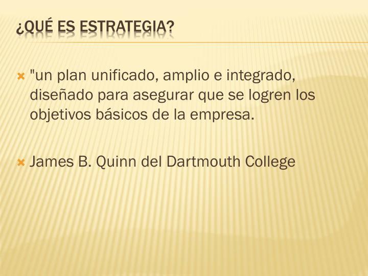 """""""un plan unificado, amplio e integrado, diseñado para asegurar que se logren los objetivos básicos de la empresa."""