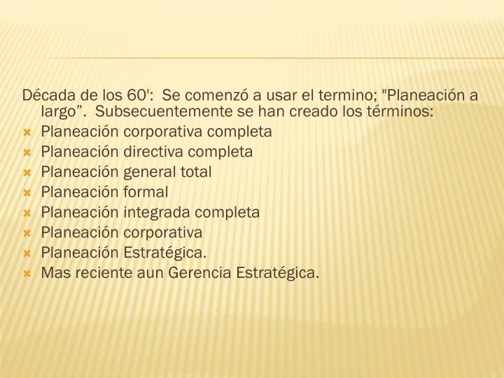 """Década de los 60': Se comenzó a usar el termino; """"Planeación a largo"""". Subsecuentemente se han creado los términos:"""