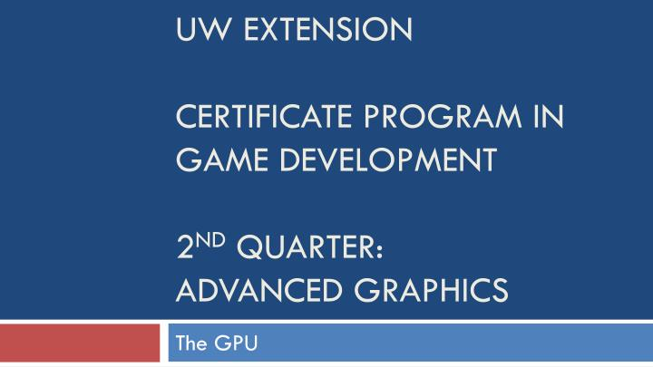 Uw extension certificate program in game development 2 nd quarter advanced graphics