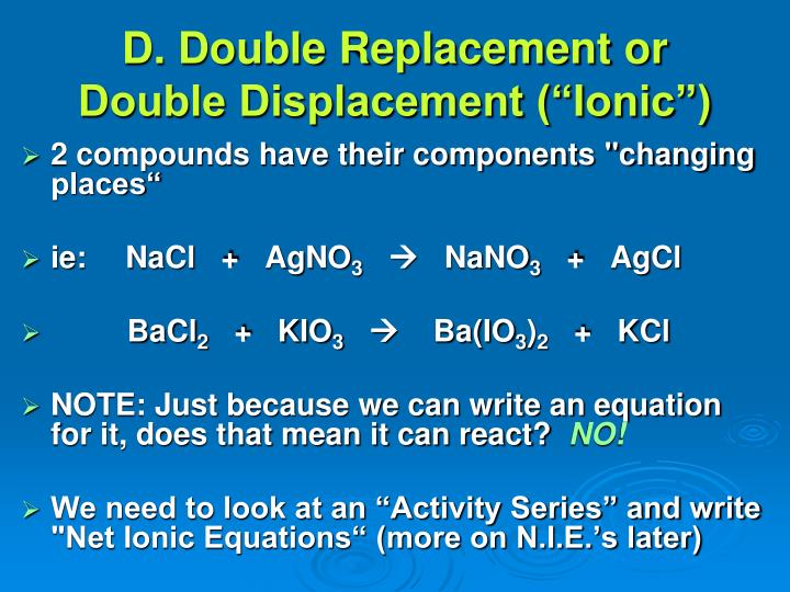 "D. Double Replacement or Double Displacement (""Ionic"")"