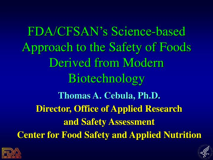 Fda cfsan s science based approach to the safety of foods derived from modern biotechnology