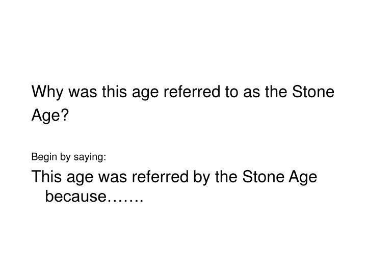 Why was this age referred to as the Stone