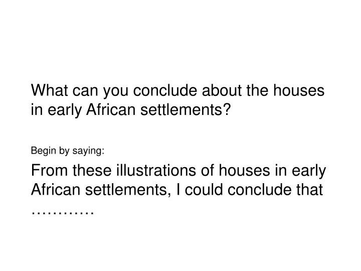 What can you conclude about the houses in early African settlements?