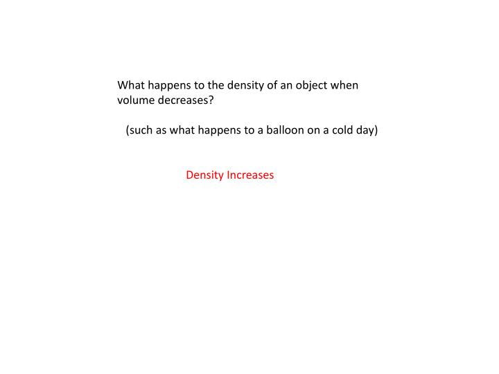 What happens to the density of an object when volume decreases?