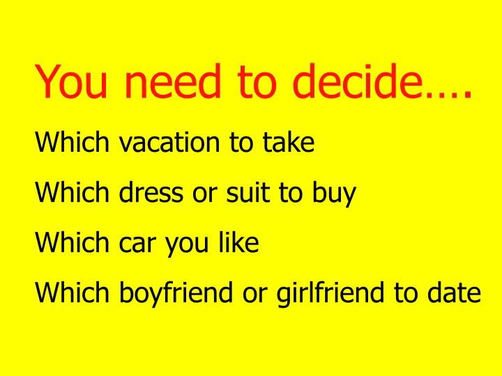 You need to decide….