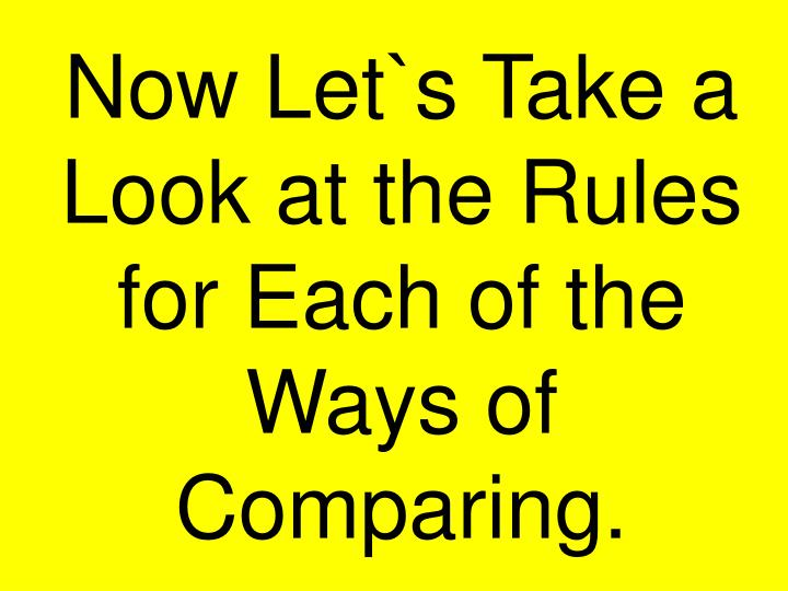 Now Let`s Take a Look at the Rules for Each of the Ways of Comparing.