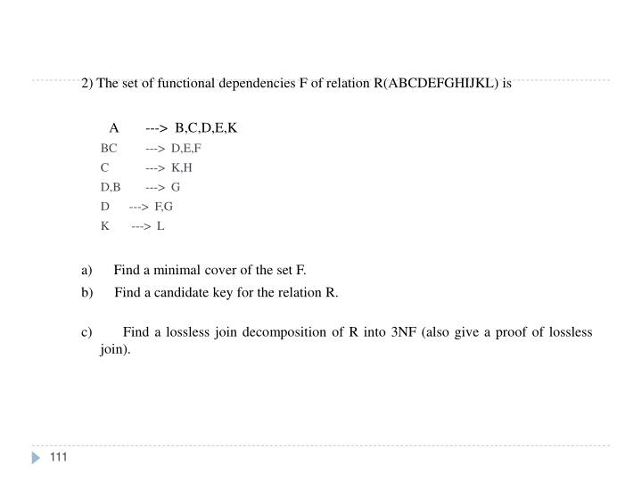 2) The set of functional dependencies F of relation R(ABCDEFGHIJKL) is
