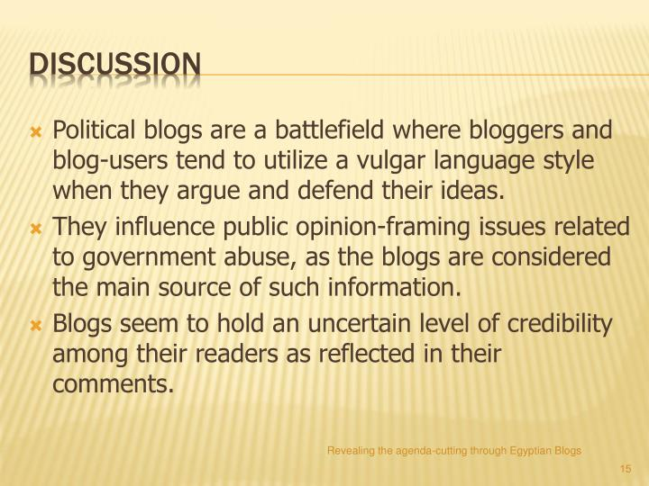Political blogs are a battlefield where bloggers and blog-users tend to utilize a vulgar language style when they argue and defend their ideas.
