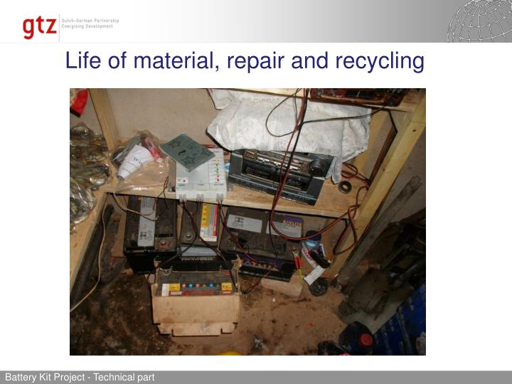 Life of material, repair and recycling