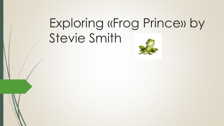 Exploring frog prince by stevie smith