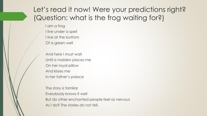 Let's read it now! Were your predictions right? (Question: what is the frog waiting for?)