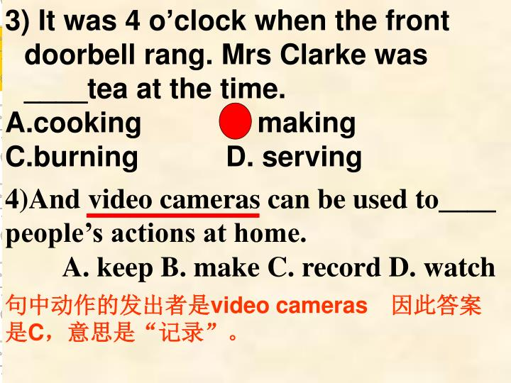 3) It was 4 o'clock when the front doorbell rang. Mrs Clarke was ____tea at the time.