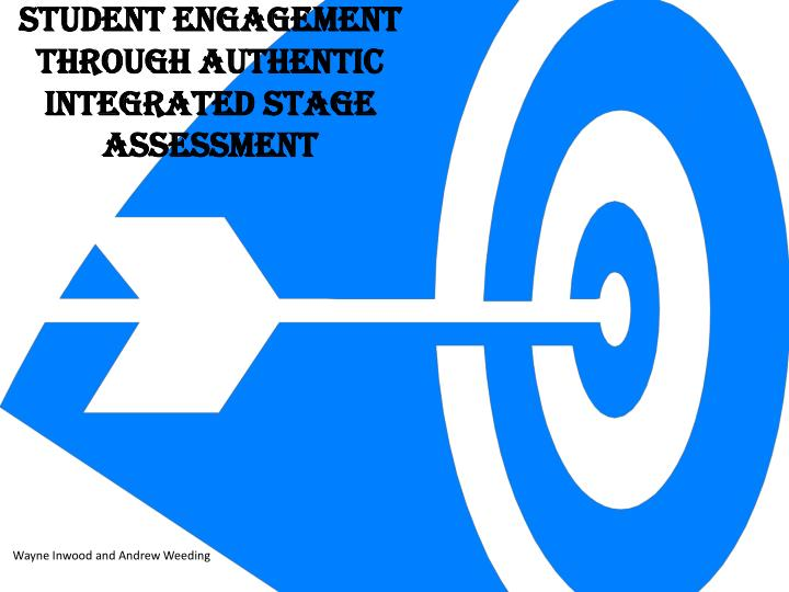 STUDENT ENGAGEMENT THROUGH AUTHENTIC INTEGRATED STAGE ASSESSMENT