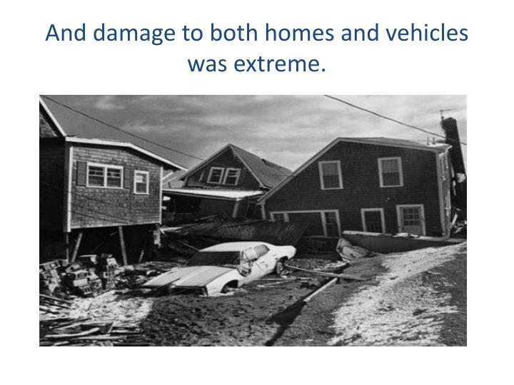 And damage to both homes and vehicles was extreme.