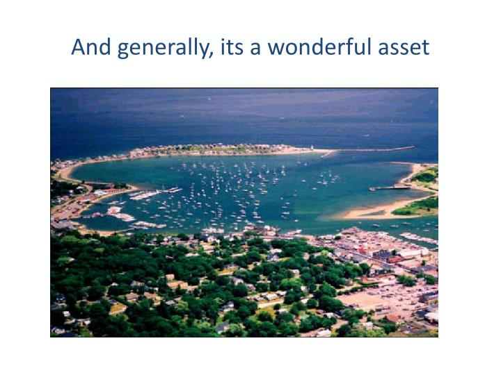 And generally, its a wonderful asset