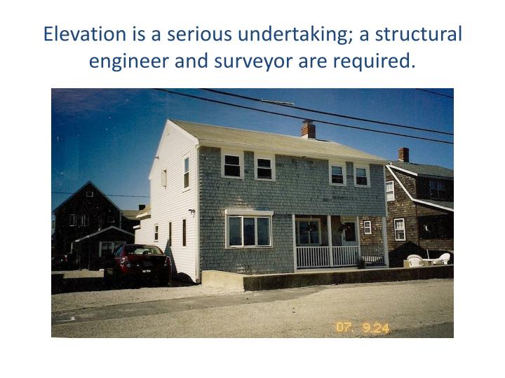 Elevation is a serious undertaking; a structural engineer and surveyor are required.