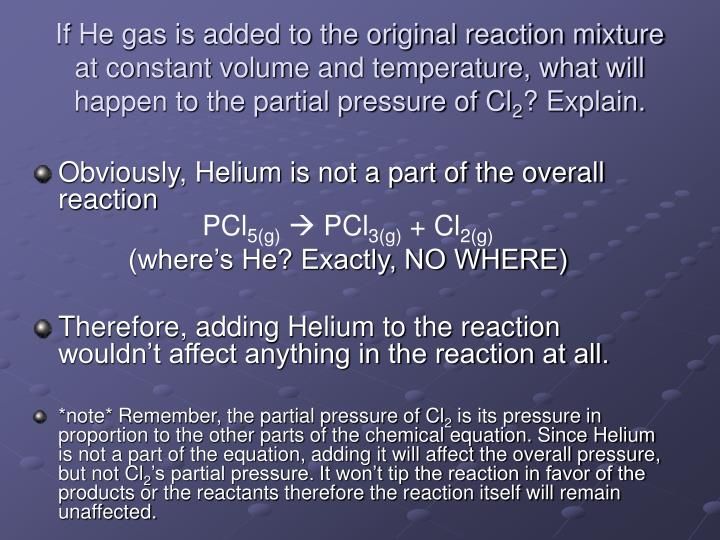 If He gas is added to the original reaction mixture at constant volume and temperature, what will happen to the partial pressure of Cl