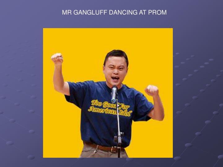 MR GANGLUFF DANCING AT PROM