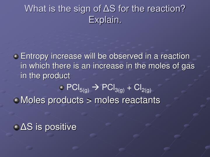 What is the sign of ΔS for the reaction? Explain.