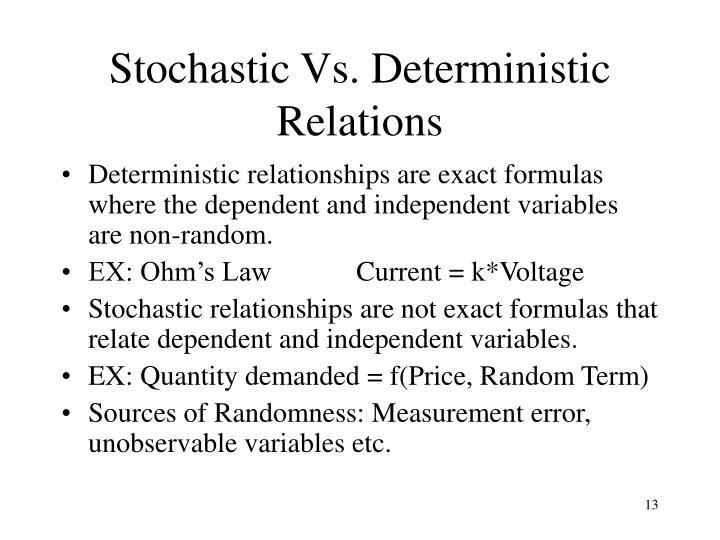 Stochastic Vs. Deterministic Relations