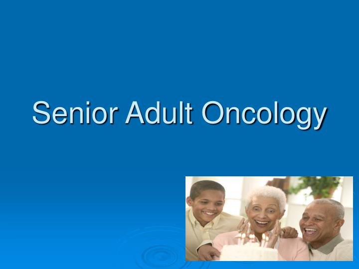 Senior adult oncology