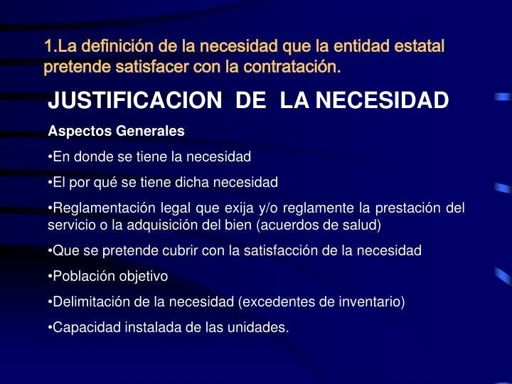 1.La definición de la necesidad que la entidad estatal pretende satisfacer con la contratación.
