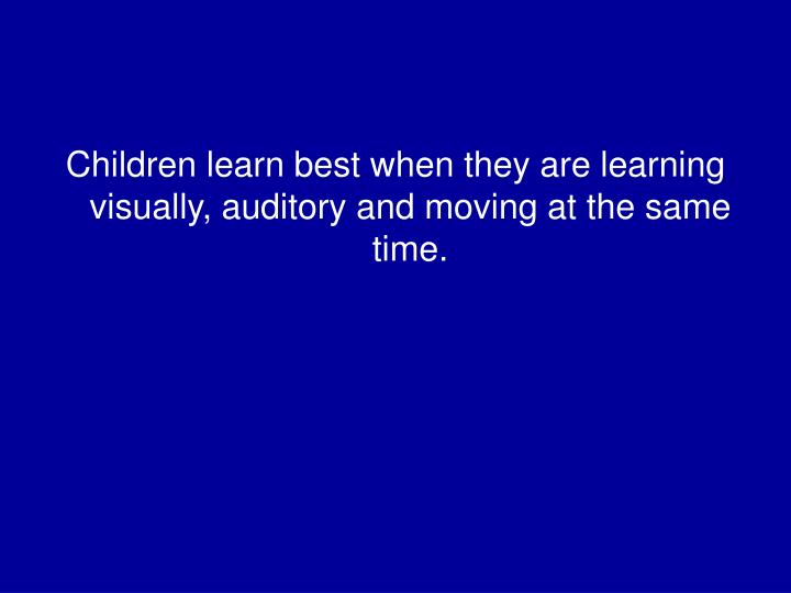 Children learn best when they are