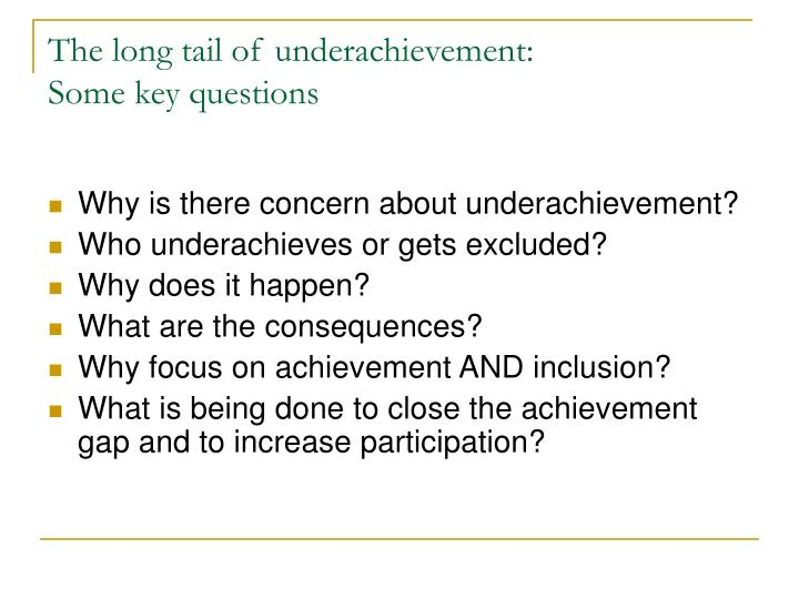 The long tail of underachievement: