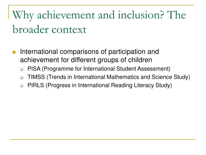 Why achievement and inclusion? The broader context
