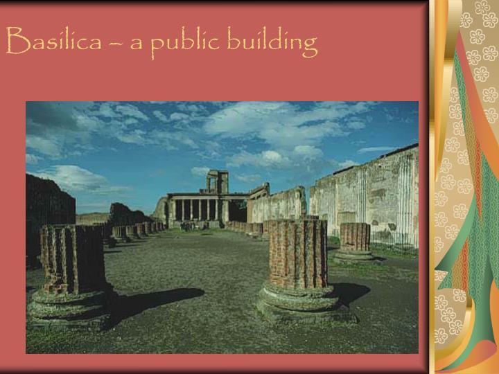 Basilica – a public building