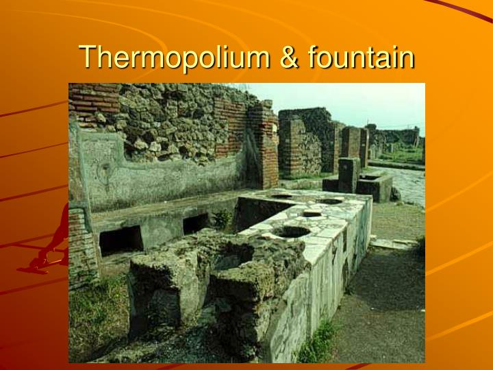 Thermopolium & fountain