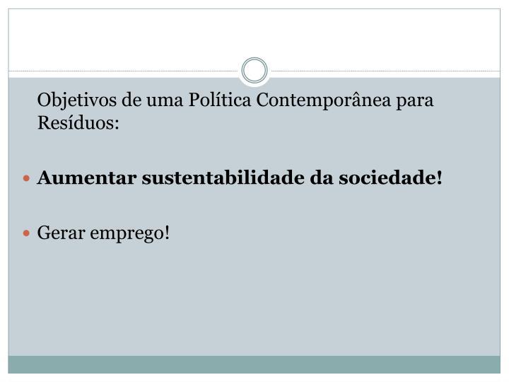 Objetivos de uma Política Contemporânea para Resíduos: