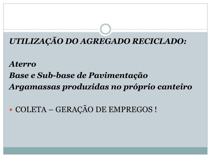 UTILIZAÇÃO DO AGREGADO RECICLADO:
