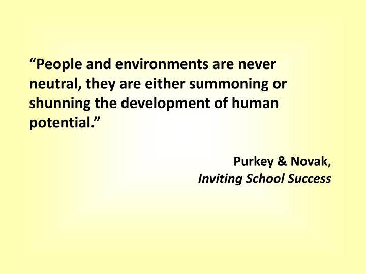 """""""People and environments are never neutral, they are either summoning or shunning the development of human potential."""""""