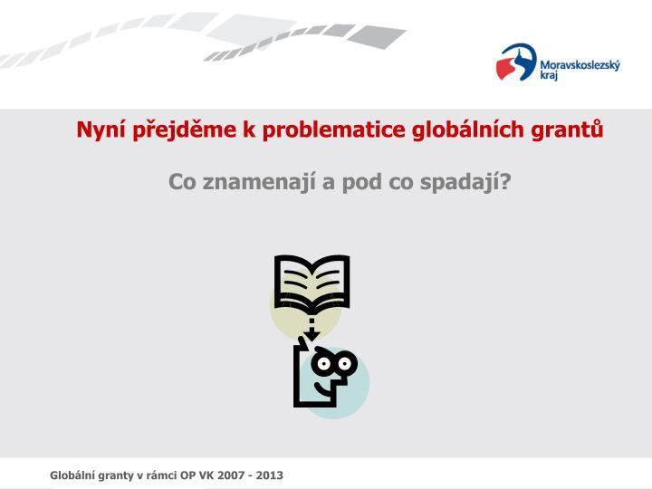 Nyní přejděme k problematice globálních grantů