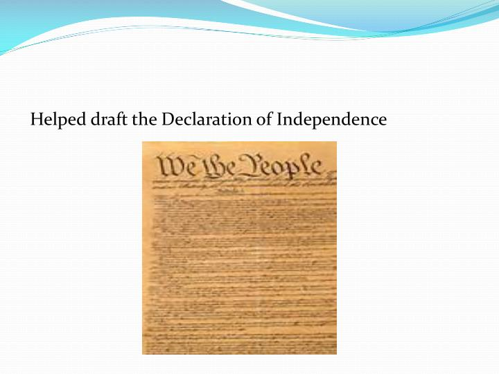Helped draft the Declaration of Independence