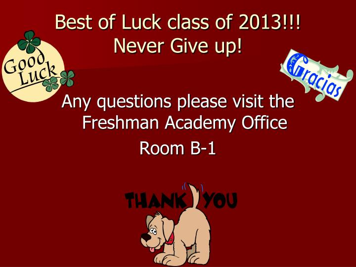Best of Luck class of 2013!!!