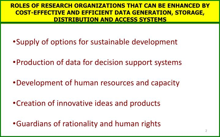 ROLES OF RESEARCH ORGANIZATIONS THAT CAN BE ENHANCED BY COST-EFFECTIVE AND EFFICIENT DATA GENERATION, STORAGE, DISTRIBUTION AND ACCESS SYSTEMS