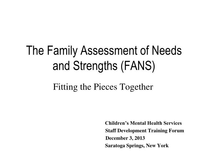 The family assessment of needs and strengths fans
