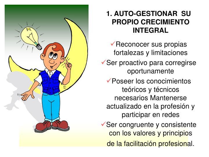 1. AUTO-GESTIONAR SU PROPIO CRECIMIENTO INTEGRAL
